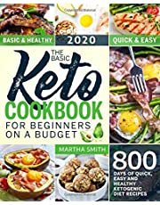The Basic Keto Cookbook For Beginners On A Budget: 800 Days of Quick, Easy and Healthy Ketogenic Diet Recipes