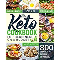 The Basic Keto Cookbook For Beginners On A Budget: 800 Days of Quick, Easy and Healthy Ketogenic Diet Recipes (Ketogenic…