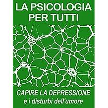 PSICOLOGIA, DEPRESSIONE E DISTURBI DELL'UMORE: capire i meccanismi di base (psicologia per tutti) (Italian Edition)