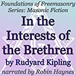 In the Interests of the Brethren: Foundations of Freemasonry Series: Masonic Fiction | Rudyard Kipling