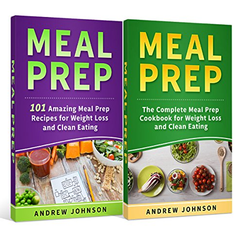Meal Prep: The Complete Meal Prep Cookbook for Weight Loss and Clean Eating & 101 Amazing Meal Prep Recipes for Weight Loss and Clean Eating