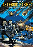 Can You Survive an Asteroid Strike?: An Interactive Doomsday Adventure (You Choose: Doomsday)