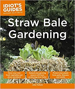 Idiot's Guides: Straw Bale Gardening by John Tullock (2015-05-05)