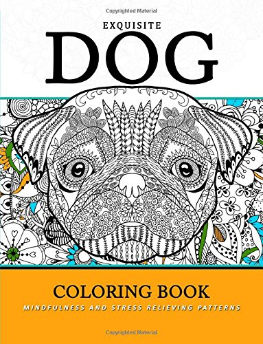 Exquiste Dog Coloring Book: Mindfulness and Stress Relieving Patterns