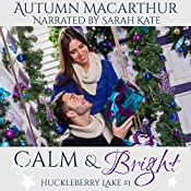 Calm & Bright: A Clean and Sweet Christian Romance in Idaho at Christmas: Huckleberry Lake, Volume 1 | Autumn Macarthur