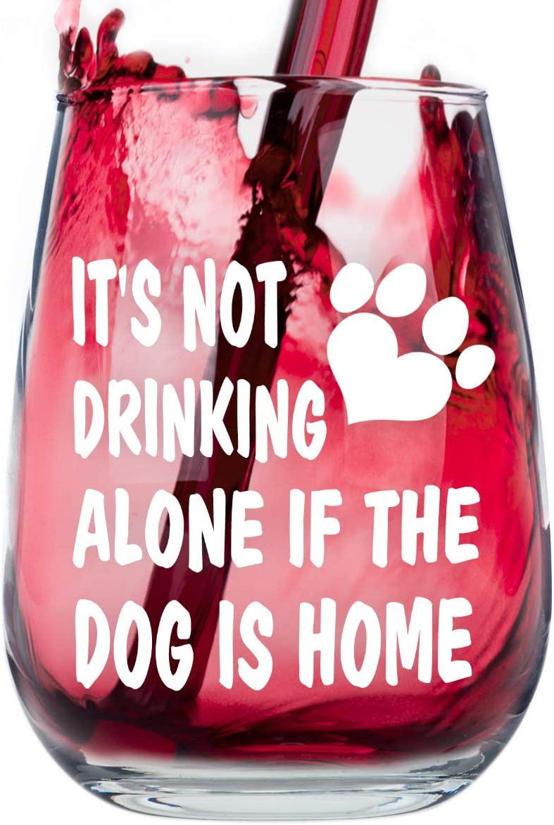 Stemless Funny Wine Glass - It's Not Drinking Alone if the Dog is Home - Makes a Great Gag Gift for Dog Owners Under $15