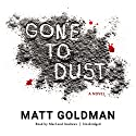 Gone to Dust Audiobook by Matt Goldman Narrated by MacLeod Andrews