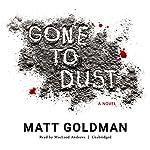 Gone to Dust   Matt Goldman
