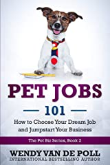 Pet Jobs 101: How to Choose Your Dream Job and Jumpstart Your Business (The Pet Biz Series) Paperback