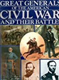 img - for GREAT GENERALS OF THE AMERICAN CIVIL WAR AND THEIR BATTLES. book / textbook / text book