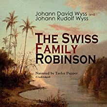 The Swiss Family Robinson Audiobook by Johann David Wyss, Johann Rudolf Wyss Narrated by Taylor Pepper
