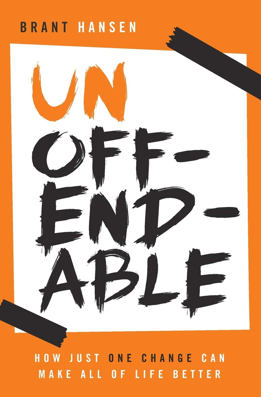 Unoffendable: How Just One Change Can Make All of Life Better: Hansen, Brant: 0884627721223: Amazon.com: Books