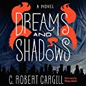 Dreams and Shadows: A Novel Audiobook by C. Robert Cargill Narrated by Vikas Adam