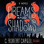 Dreams and Shadows: A Novel | C. Robert Cargill