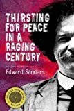 Thirsting for Peace in a Raging Century, Edward Sanders, 1566892384