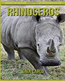 Rhinoceros: Amazing Fun Facts and Pictures about Rhinoceros for Kids
