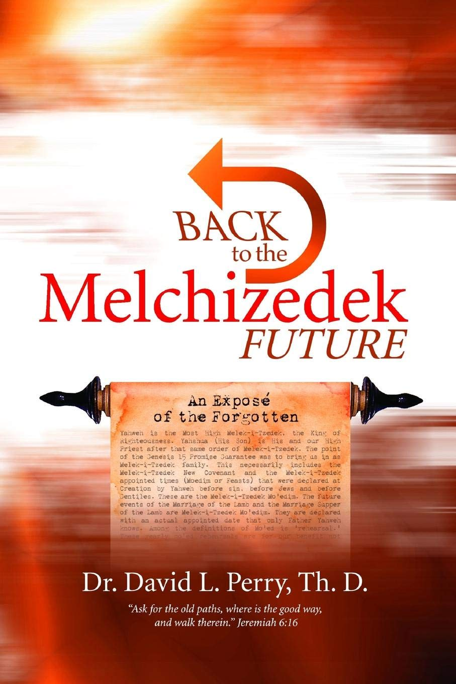 Back to the Melchizedek Future: Dr  David Perry Th D