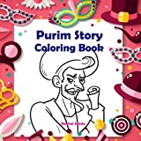 Purim Story - Coloring Book: Color The Scroll of Esther With Haman, Mordechai, Queen Esther and King Achashverosh (For Kids)