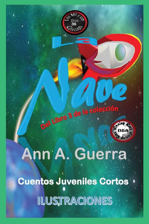 LA NAVE: Cuento No: 36 Los MIL y un DIAS: Cuentos Juveniles Cortos: Amazon.es: Ms. Ann A. Guerra, Mr. Daniel Guerra: Libros