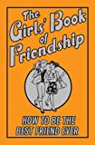 The Girl's Book of Friendship: How to Be the Best Friend Ever