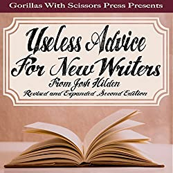 Useless Advice for New Writers from Josh Hilden: Revised Second Edition