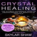 Crystal Healing: The Ultimate Reference Guide to Understanding the Benefits of Crystals Audiobook by Skylar Shaw Narrated by J. Austin Moran II