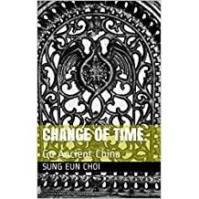 Change Of Time.: Go to Ancient China (Change the past Book 1)