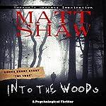 Into the Woods: A Novel of Suspense and Terror | Matt Shaw