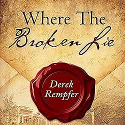 Where the Broken Lie (First Edition)