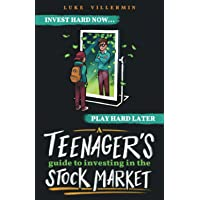 A Teenager's Guide to Investing in the Stock Market: Invest Hard Now | Play Hard Later