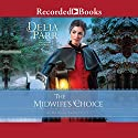 The Midwife's Choice: At Home in Trinity, Book 2 Audiobook by Delia Parr Narrated by Kate Forbes