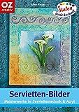 Servietten-Bilder. Meisterwerke in Serviettentechnik & Acryl