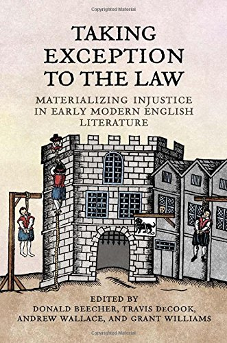Taking Exception to the Law: Materializing Injustice in Early Modern English Literature