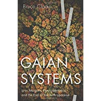 Gaian Systems, Volume 60: Lynn Margulis, Neocybernetics, and the End of the Anthropocene