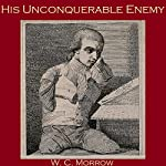 His Unconquerable Enemy | W. C. Morrow