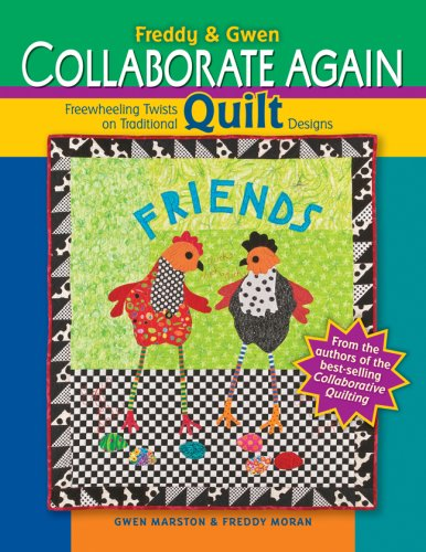 Freddy & Gwen Collaborate Again: Freewheeling Twists on Traditional Quilt -