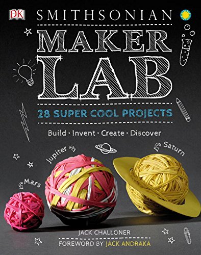 Maker Lab: 28 Super Cool Projects to Build, Invent, Create and Discover - Jack Challoner