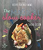 the magical slow cooker - The Magical Slow Cooker: Recipes for Busy Moms by Sarah Olson (2015-03-10)
