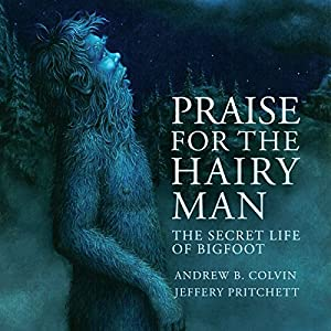 Praise for the Hairy Man: The Secret Life of Bigfoot Audiobook