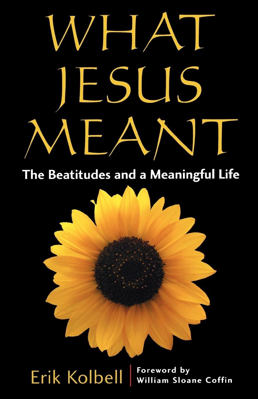 What Jesus Meant: The Beatitudes and a Meaningful Life ebook