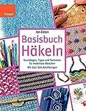 Basisbuch Häkeln: Grundlagen, Tipps und Techniken für makellose Maschen