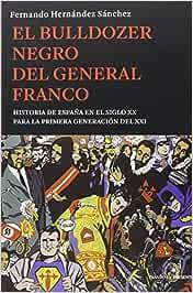 El bulldozer negro del general franco: Historia de España en el siglo XX para la primera generación del XXI (ENSAYO)