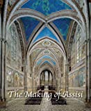 The Making of Assisi : The Pope, the Franciscans, and the Painting of the Basilica, Cooper, Donal and Robson, Janet, 0300195710