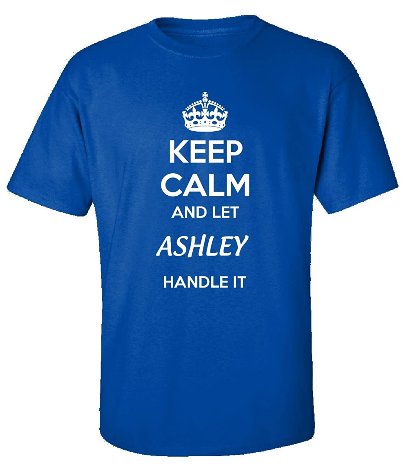 Keep Calm And Let Ashley Handle It - Adult Shirt
