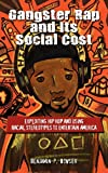 Gangster Rap and Its Social Cost, Benjamin P. Bowser, 1604978007