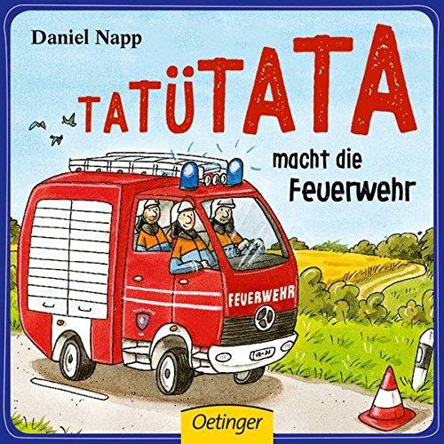 Tatütata macht die Feuerwehr Pappbilderbuch – 25. Juli 2016 Daniel Napp Oetinger 3789104280 Für Babys ab 12 Monaten