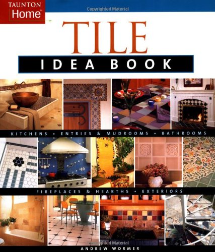 Tile Idea Book: Kitchens*Bathrooms*Family Spaces*Entries & Mudr (Taunton Home Idea Books)