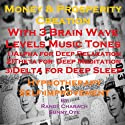 Money & Prosperity Creation with Three Brainwave Music Recordings: Alpha, Theta, Delta for Three Different Sessions Speech by Randy Charach, Sunny Oye Narrated by Randy Charach