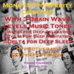 Money & Prosperity Creation with Three Brainwave Music Recordings: Alpha, Theta, Delta for Three Different Sessions | Randy Charach,Sunny Oye