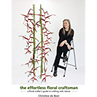 the effortless floral craftsman: a floral crafter's guide to crafting with nature (English Edition)